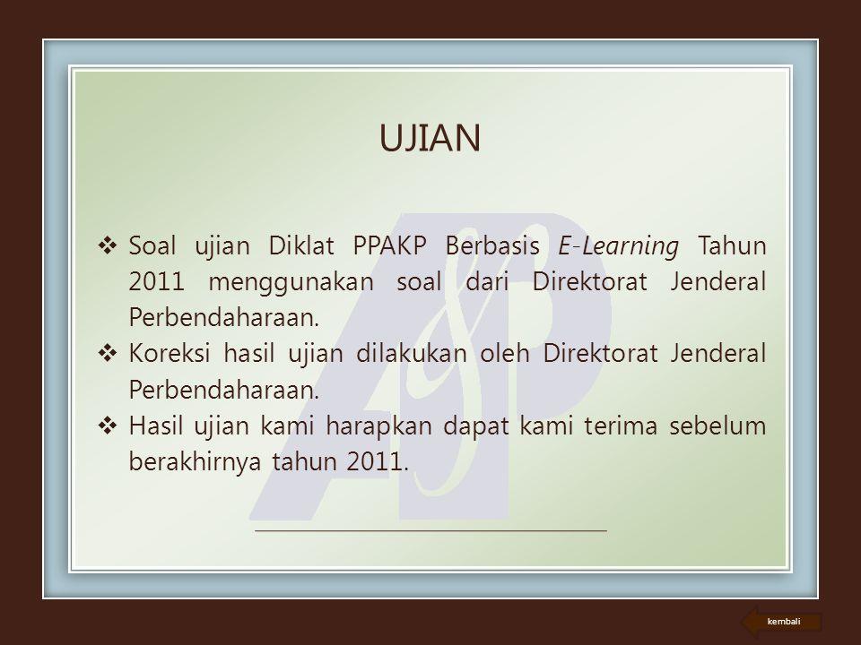  Soal ujian Diklat PPAKP Berbasis E-Learning Tahun 2011 menggunakan soal dari Direktorat Jenderal Perbendaharaan.  Koreksi hasil ujian dilakukan ole