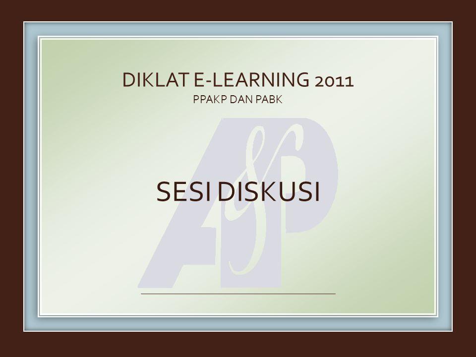 PPAKP DAN PABK SESI DISKUSI DIKLAT E-LEARNING 2011