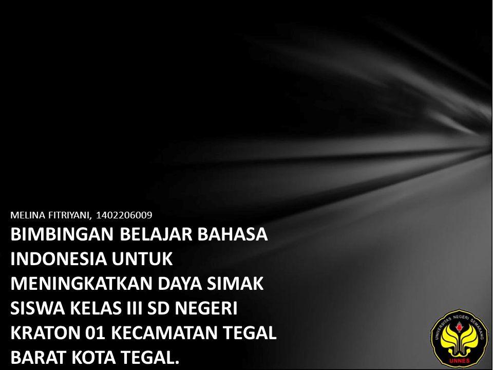 MELINA FITRIYANI, 1402206009 BIMBINGAN BELAJAR BAHASA INDONESIA UNTUK MENINGKATKAN DAYA SIMAK SISWA KELAS III SD NEGERI KRATON 01 KECAMATAN TEGAL BARA