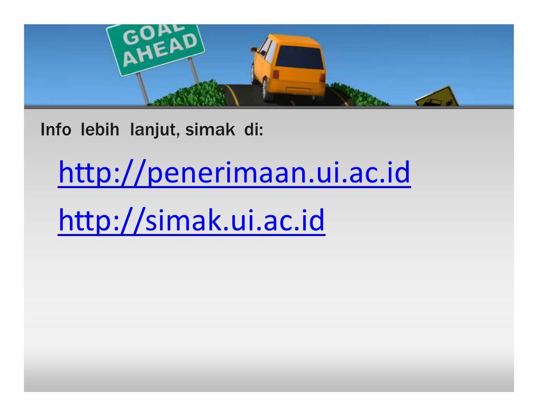 Info lebih lanjut, simak di: http://penerimaan.ui.ac.id http:/ simak.ui.ac.id