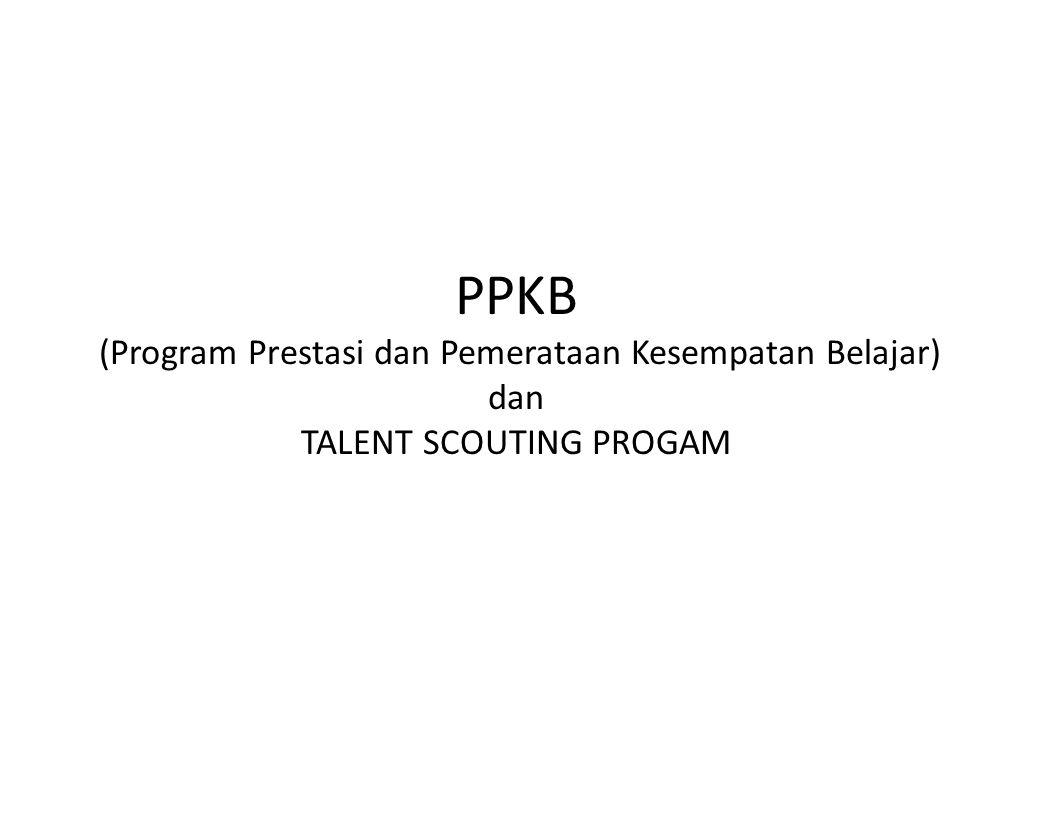 PPKB (Program Prestasi dan Pemerataan Kesempatan Belajar) dan TALENT SCOUTING PROGAM