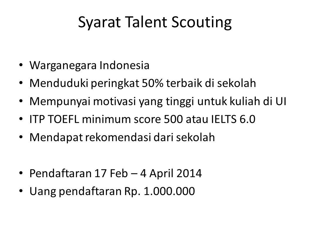 Syarat Talent Scouting Warganegara Indonesia Menduduki peringkat 50% terbaik di sekolah Mempunyai motivasi yang tinggi untuk kuliah di UI ITP TOEFL mi