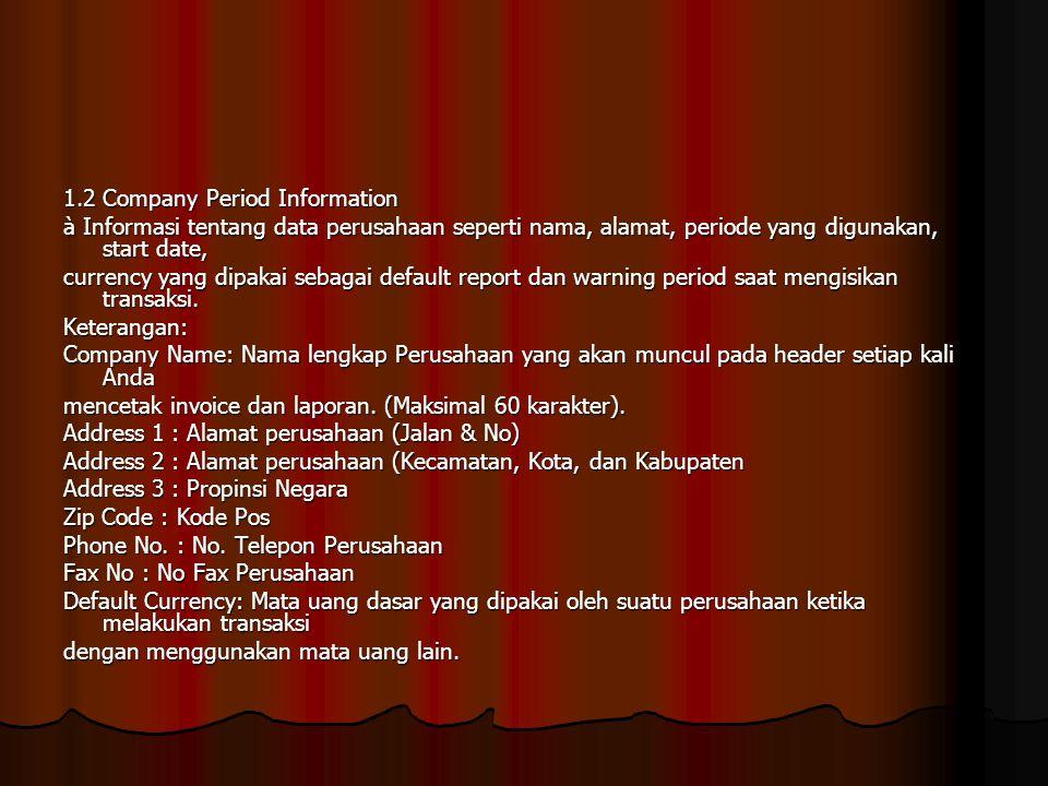 1.2 Company Period Information à Informasi tentang data perusahaan seperti nama, alamat, periode yang digunakan, start date, currency yang dipakai seb