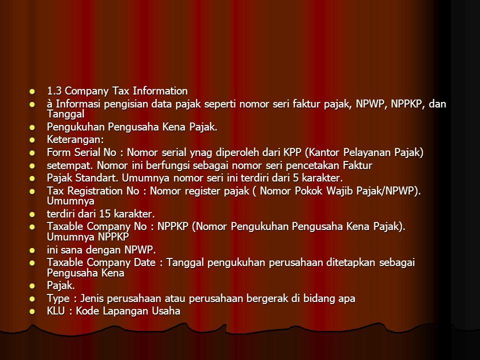 1.3 Company Tax Information 1.3 Company Tax Information à Informasi pengisian data pajak seperti nomor seri faktur pajak, NPWP, NPPKP, dan Tanggal à I