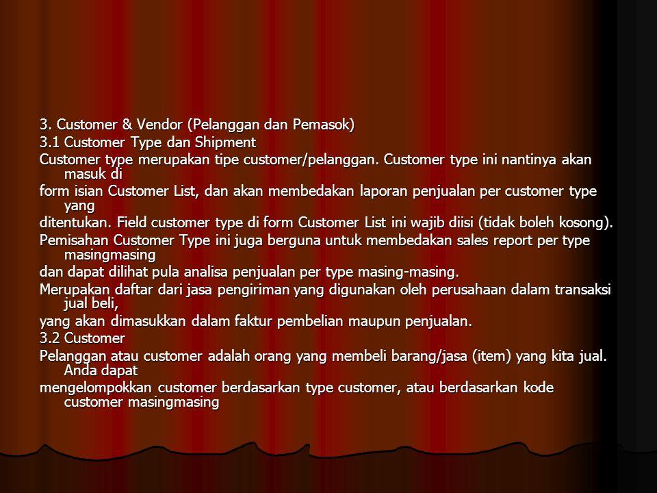 3. Customer & Vendor (Pelanggan dan Pemasok) 3.1 Customer Type dan Shipment Customer type merupakan tipe customer/pelanggan. Customer type ini nantiny