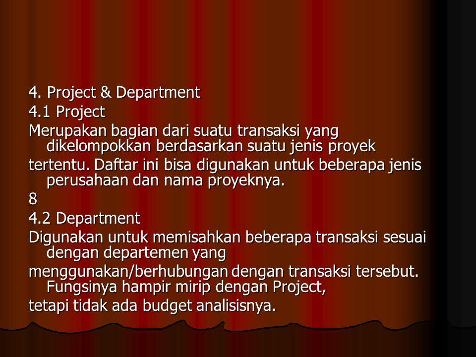 4. Project & Department 4.1 Project Merupakan bagian dari suatu transaksi yang dikelompokkan berdasarkan suatu jenis proyek tertentu. Daftar ini bisa
