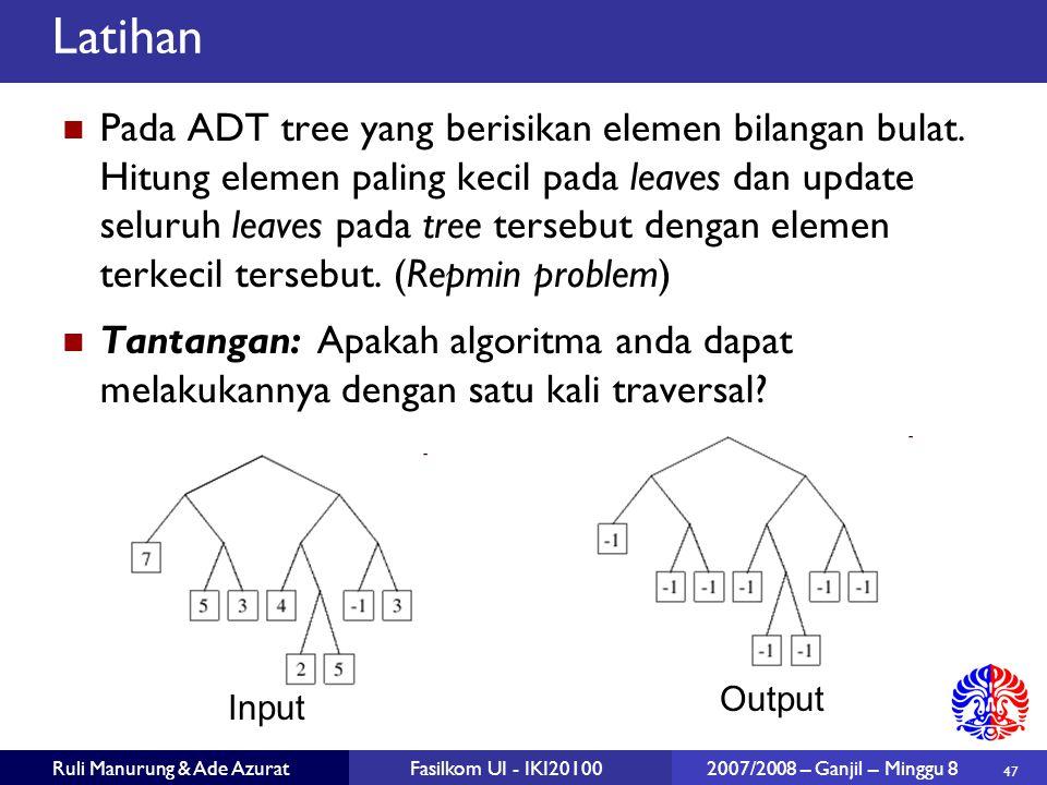 47 Ruli Manurung & Ade AzuratFasilkom UI - IKI20100 2007/2008 – Ganjil – Minggu 8 Latihan Pada ADT tree yang berisikan elemen bilangan bulat.