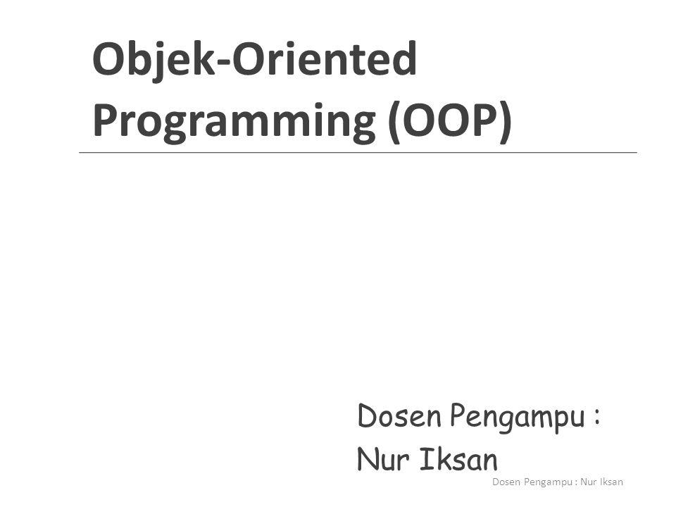 Mata Kuliah OOP - Materi OOP Concepts: Konsep Pemrograman dan paradigma Object- Oriented Java Fundamentals: Bagaimana Membuat Program dengan Java Java Advanced: Eksepsi, Thread, Java API Java GUI: GUI Component, Swing, Event Handling Dosen Pengampu : Nur Iksan