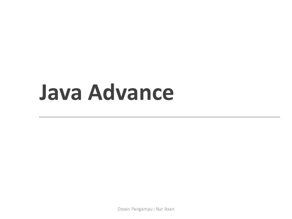 Java Advance Dosen Pengampu : Nur Iksan