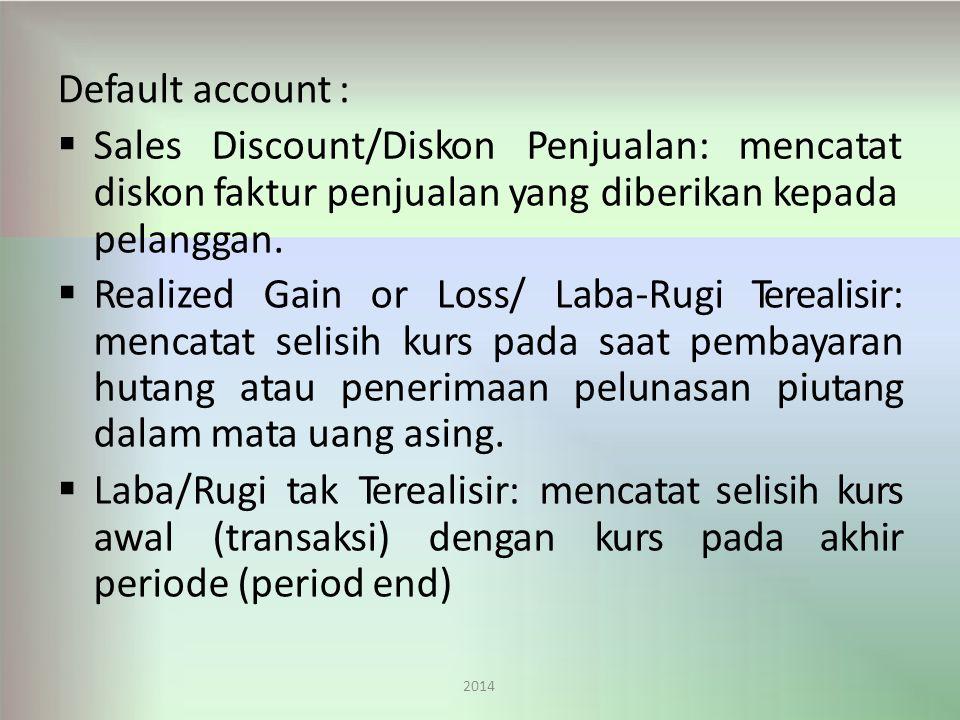 Default account : 2014  SalesDiscount/DiskonPenjualan:mencatat diskon faktur penjualan yang diberikan kepada pelanggan.