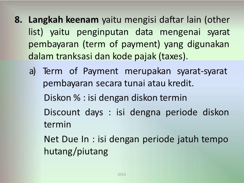 8.Langkah keenam yaitu mengisi daftar lain (other list) yaitu penginputan data mengenai syarat pembayaran (term of payment) yang digunakan dalam tranksasi dan kode pajak (taxes).