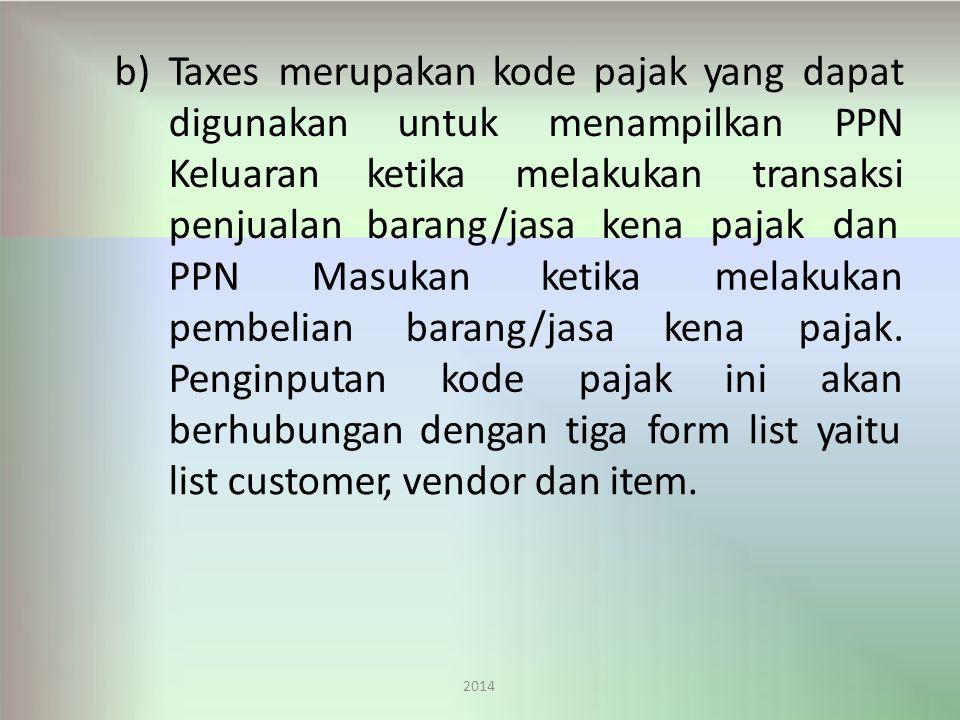 b)Taxesmerupakankodepajakyangdapat 2014 digunakan Keluaran penjualan untuk menampilkan PPN ketika melakukan transaksi barang/jasa kena pajak dan PPNMasukanketikamelakukan pembelianbarang/jasakena Penginputankodepajakini pajak.