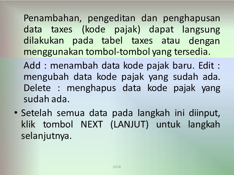 Penambahan,pengeditandanpenghapusan 2014 datataxes(kode(kodepajak)dapatdapat dilakukanpadatabeltaxesatau langsung dengan menggunakan tombol-tombol yang tersedia.