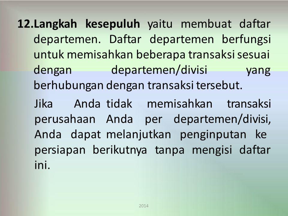 12.Langkahkesepuluhyaitu 2014 membuatdaftar departemen.Daftardepartemenberfungsi untuk memisahkan beberapa transaksi sesuai dengandepartemen/divisiyang berhubungan dengan transaksi tersebut.