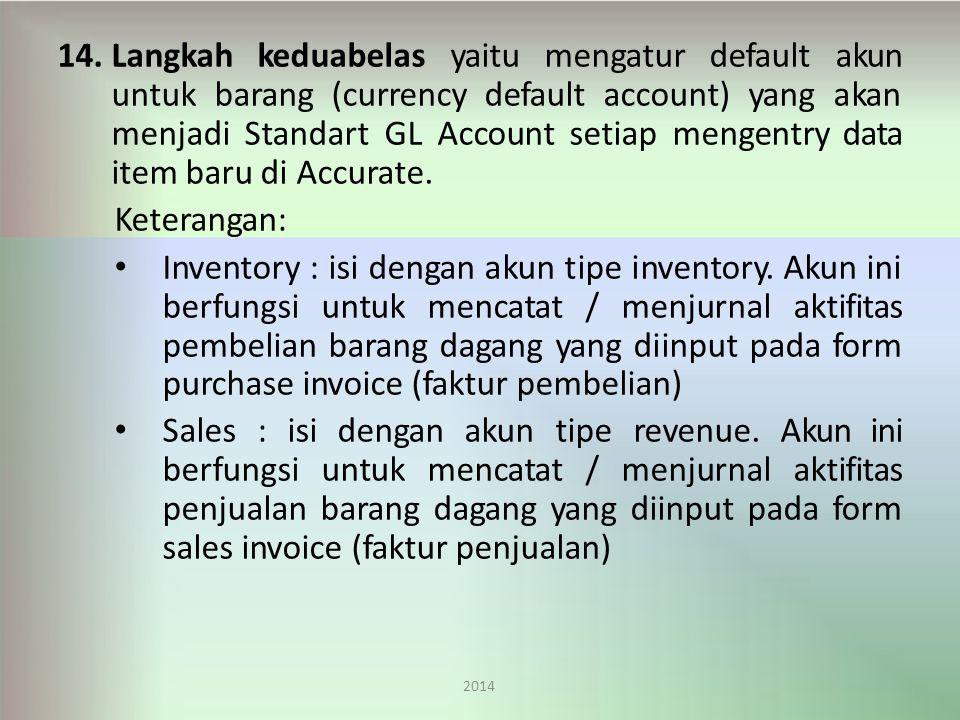 14.Langkah keduabelas yaitu mengatur default akun untuk barang (currency default account) yang akan menjadi Standart GL Account setiap mengentry data item baru di Accurate.