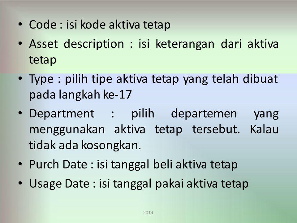 Code : isi kode aktiva tetap Assetdescription:isiketerangandariaktiva tetap Type : pilih tipe aktiva tetap yang telah dibuat pada langkah ke-17 2014 Department:pilihdepartemen menggunakanaktivatetaptersebut.