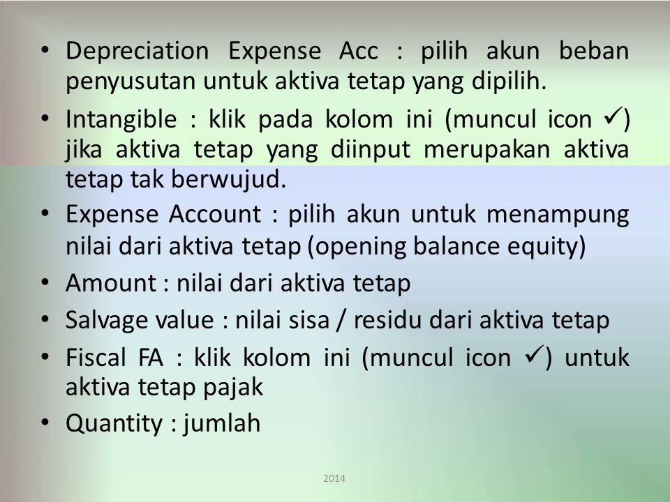Depreciation 2014 ExpenseAcc:pilihakunbeban penyusutan untuk aktiva tetap yang dipilih.