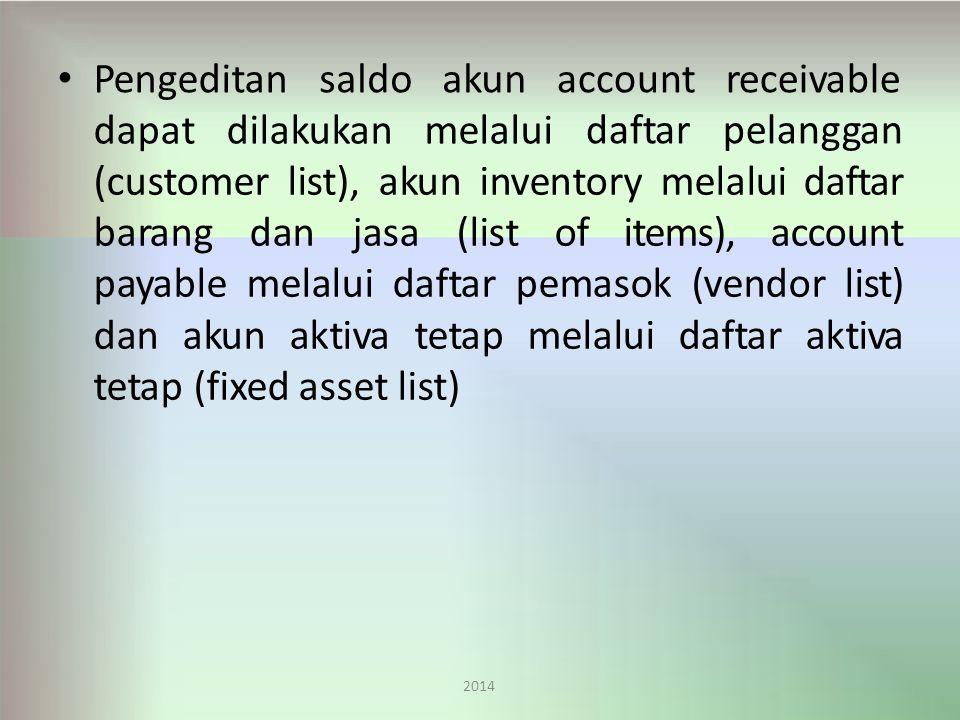 Pengeditan 2014 saldoakun dapatdilakukanmelalui account daftar receivable pelanggan (customer list), akun inventory melalui daftar barang dan jasa (list of items), account payable melalui daftar pemasok (vendor list) dan akun aktiva tetap melalui daftar aktiva tetap (fixed asset list)
