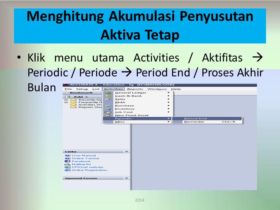 Menghitung Akumulasi Penyusutan Aktiva Tetap Klik menu utama Activities / Aktifitas  Periodic / Periode  Period End / Proses Akhir Bulan 2014