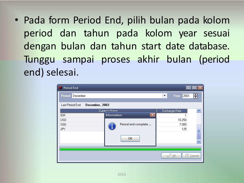 Pada form Period End, pilih bulan pada kolom period dan tahun pada kolom year sesuai dengan bulan dan tahun start date database.