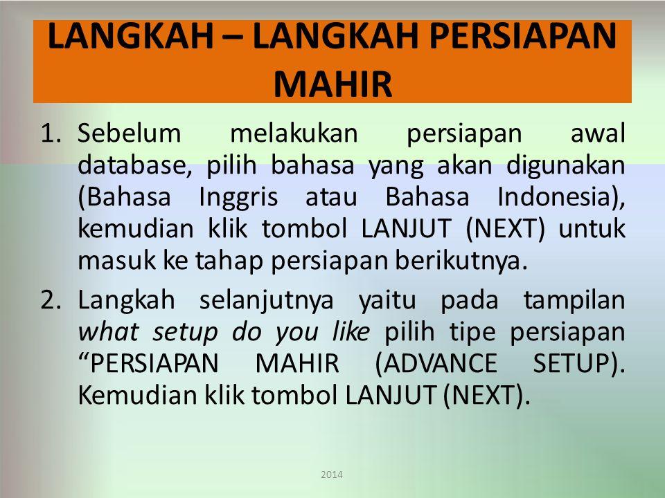 LANGKAH – LANGKAH PERSIAPAN MAHIR 2014 1.Sebelum melakukan persiapan awal database, pilih bahasa yang akan digunakan (Bahasa Inggris atau Bahasa Indonesia), kemudian klik tombol LANJUT (NEXT) untuk masuk ke tahap persiapan berikutnya.