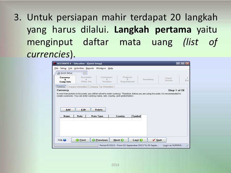 3.Untukpersiapanmahirterdapat20langkah 2014 yangharusdilalui.Langkahpertamayaitu menginputdaftarmatauang(listof currencies).