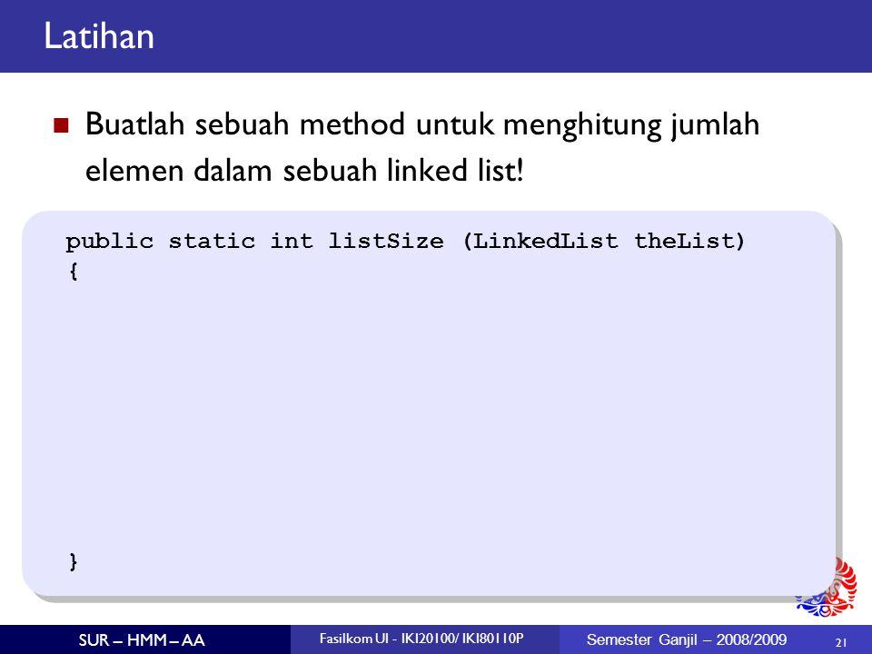 21 SUR – HMM – AA Fasilkom UI - IKI20100/ IKI80110P Semester Ganjil – 2008/2009 Latihan Buatlah sebuah method untuk menghitung jumlah elemen dalam seb
