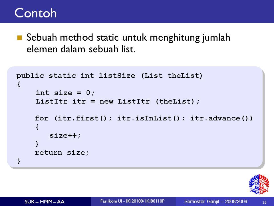 25 SUR – HMM – AA Fasilkom UI - IKI20100/ IKI80110P Semester Ganjil – 2008/2009 Contoh Sebuah method static untuk menghitung jumlah elemen dalam sebua