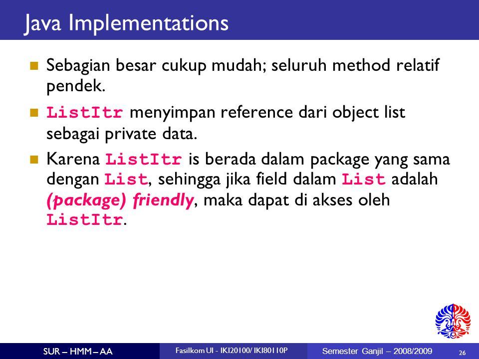 26 SUR – HMM – AA Fasilkom UI - IKI20100/ IKI80110P Semester Ganjil – 2008/2009 Java Implementations Sebagian besar cukup mudah; seluruh method relati