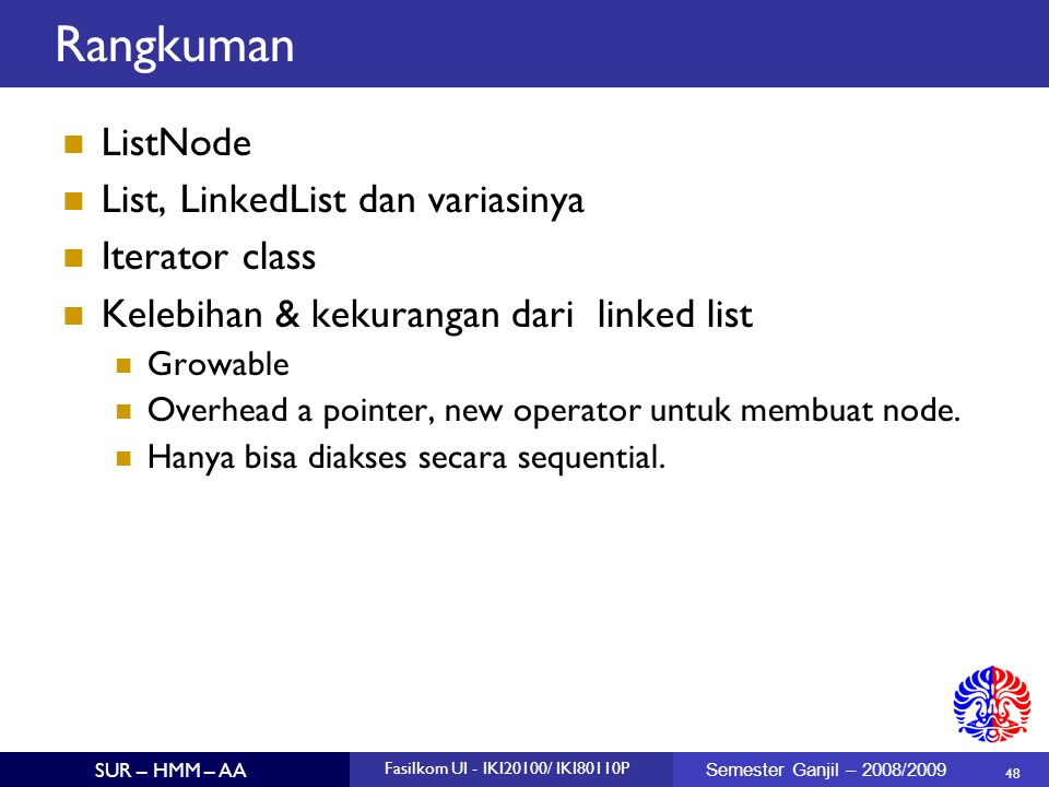 48 SUR – HMM – AA Fasilkom UI - IKI20100/ IKI80110P Semester Ganjil – 2008/2009 Rangkuman ListNode List, LinkedList dan variasinya Iterator class Kele