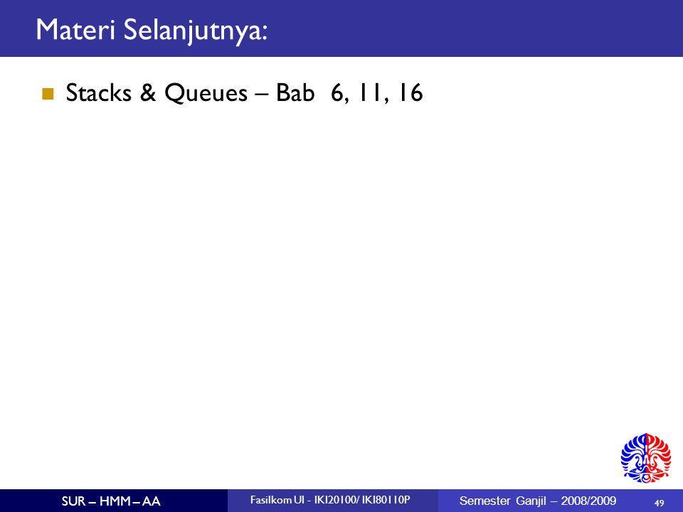 49 SUR – HMM – AA Fasilkom UI - IKI20100/ IKI80110P Semester Ganjil – 2008/2009 Materi Selanjutnya: Stacks & Queues – Bab 6, 11, 16