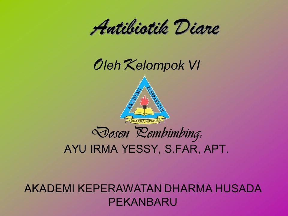Dosen Pembimbing: AYU IRMA YESSY, S.FAR, APT. O leh K elompok VI AKADEMI KEPERAWATAN DHARMA HUSADA PEKANBARU Antibiotik Diare