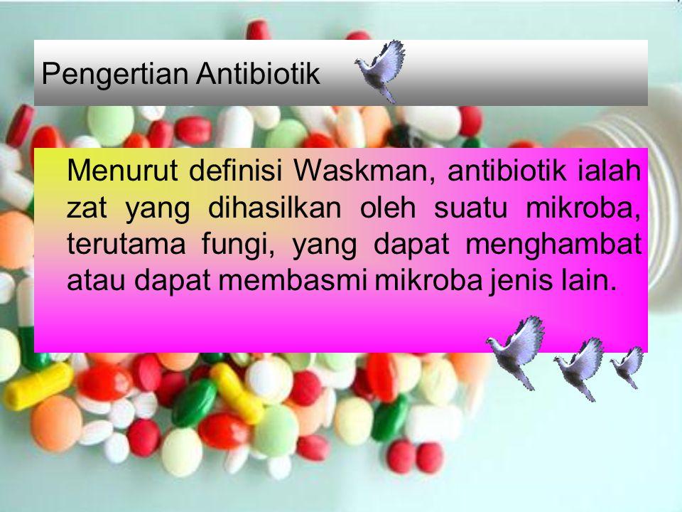Pengertian Antibiotik Menurut definisi Waskman, antibiotik ialah zat yang dihasilkan oleh suatu mikroba, terutama fungi, yang dapat menghambat atau da