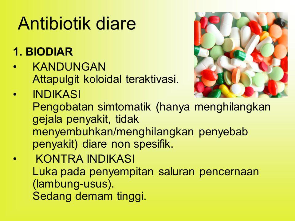 Antibiotik diare 1. BIODIAR KANDUNGAN Attapulgit koloidal teraktivasi. INDIKASI Pengobatan simtomatik (hanya menghilangkan gejala penyakit, tidak meny
