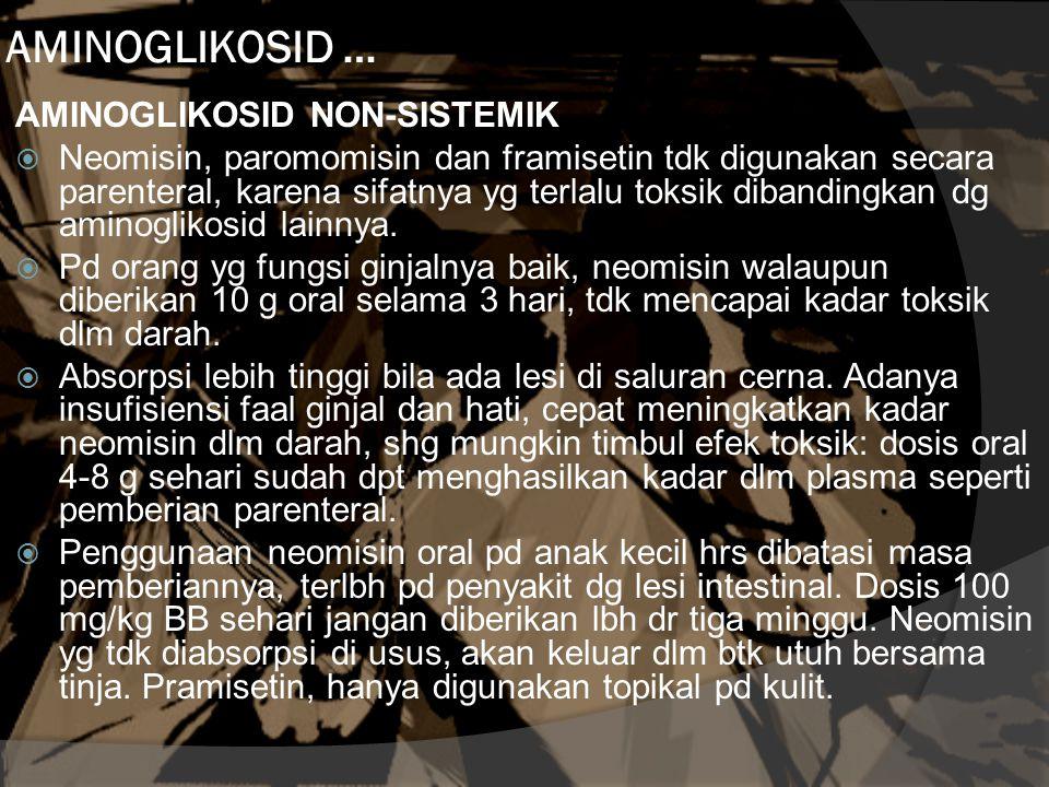 AMINOGLIKOSID … AMINOGLIKOSID NON-SISTEMIK  Neomisin, paromomisin dan framisetin tdk digunakan secara parenteral, karena sifatnya yg terlalu toksik dibandingkan dg aminoglikosid lainnya.