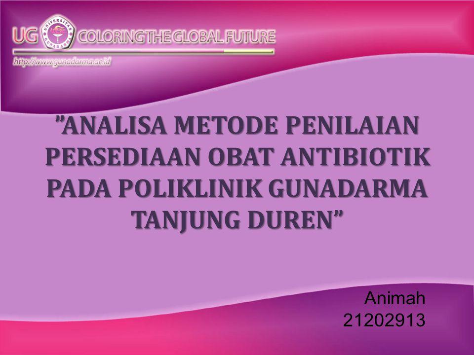 """""""ANALISA METODE PENILAIAN PERSEDIAAN OBAT ANTIBIOTIK PADA POLIKLINIK GUNADARMA TANJUNG DUREN"""" Animah 21202913"""