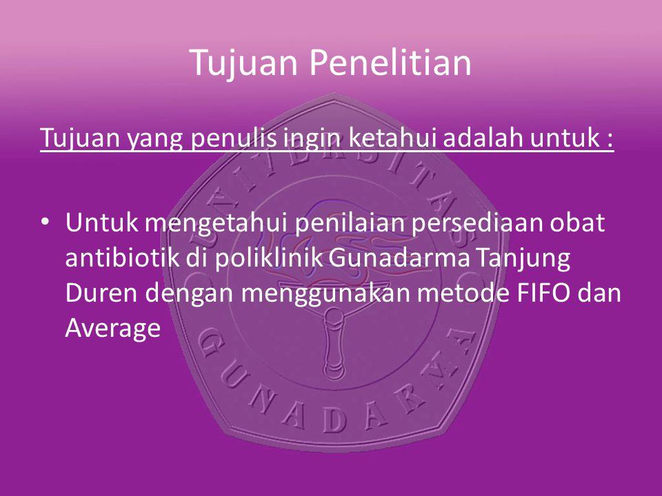 Tujuan Penelitian Tujuan yang penulis ingin ketahui adalah untuk : Untuk mengetahui penilaian persediaan obat antibiotik di poliklinik Gunadarma Tanjung Duren dengan menggunakan metode FIFO dan Average