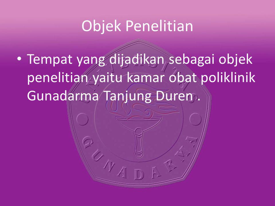 Objek Penelitian Tempat yang dijadikan sebagai objek penelitian yaitu kamar obat poliklinik Gunadarma Tanjung Duren.