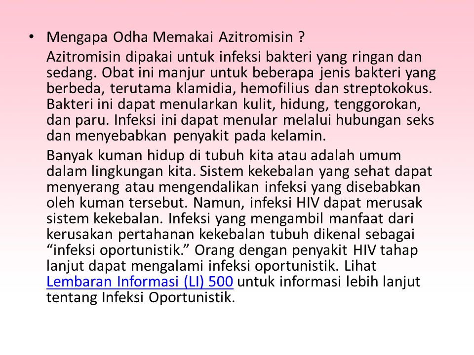 Mengapa Odha Memakai Azitromisin ? Azitromisin dipakai untuk infeksi bakteri yang ringan dan sedang. Obat ini manjur untuk beberapa jenis bakteri yang