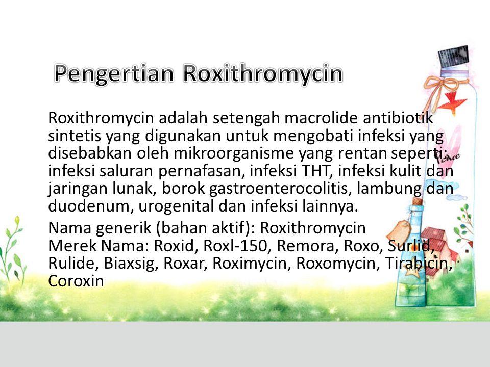 Roxithromycin adalah setengah macrolide antibiotik sintetis yang digunakan untuk mengobati infeksi yang disebabkan oleh mikroorganisme yang rentan sep