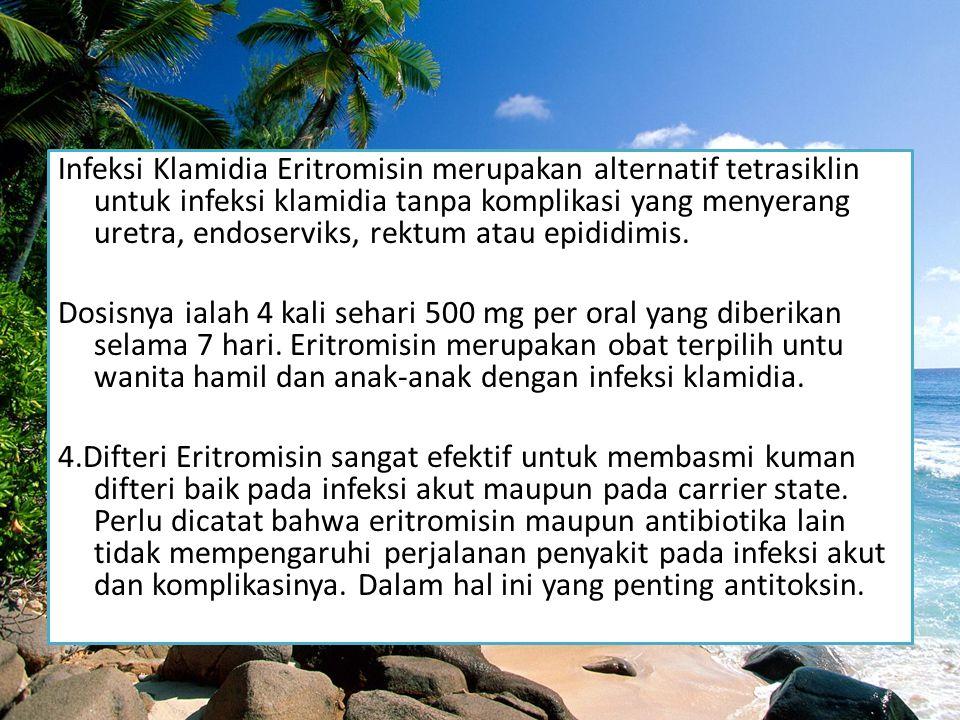 Infeksi Klamidia Eritromisin merupakan alternatif tetrasiklin untuk infeksi klamidia tanpa komplikasi yang menyerang uretra, endoserviks, rektum atau