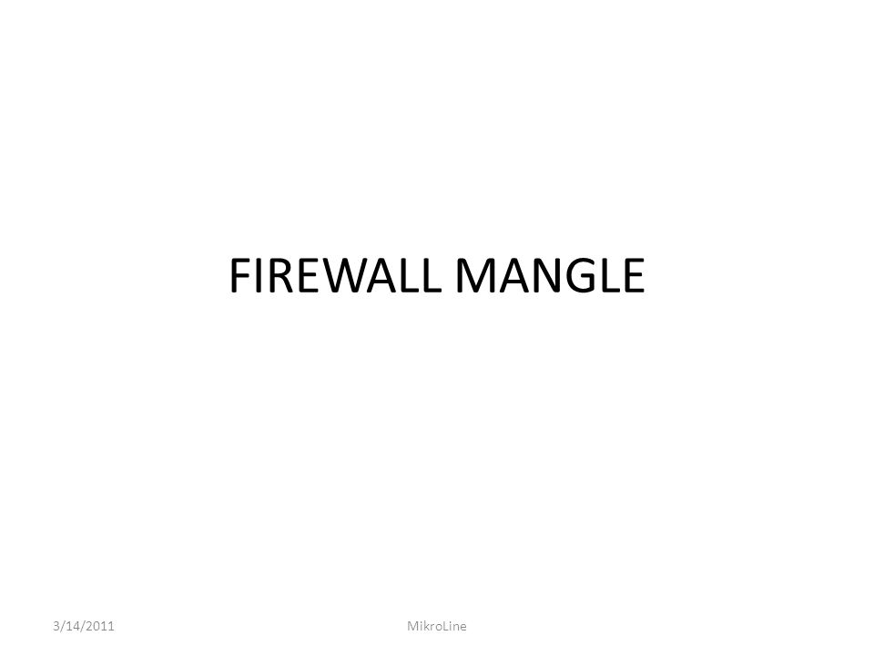 FIREWALL MANGLE 3/14/2011MikroLine