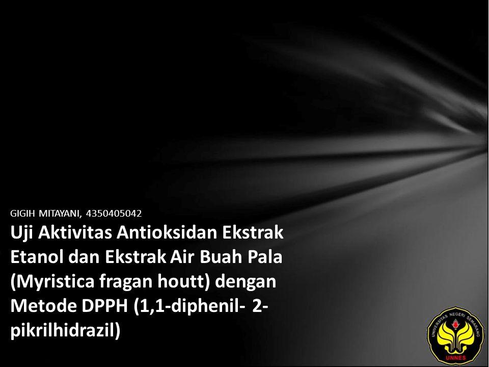 GIGIH MITAYANI, 4350405042 Uji Aktivitas Antioksidan Ekstrak Etanol dan Ekstrak Air Buah Pala (Myristica fragan houtt) dengan Metode DPPH (1,1-diphenil- 2- pikrilhidrazil)