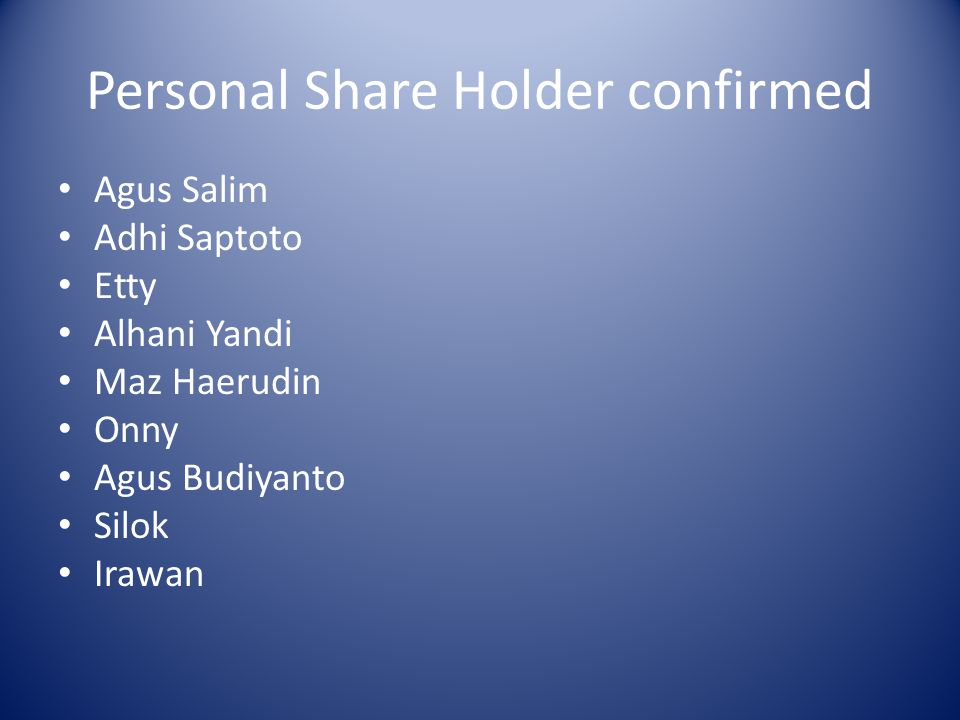 Personal Share Holder confirmed Agus Salim Adhi Saptoto Etty Alhani Yandi Maz Haerudin Onny Agus Budiyanto Silok Irawan