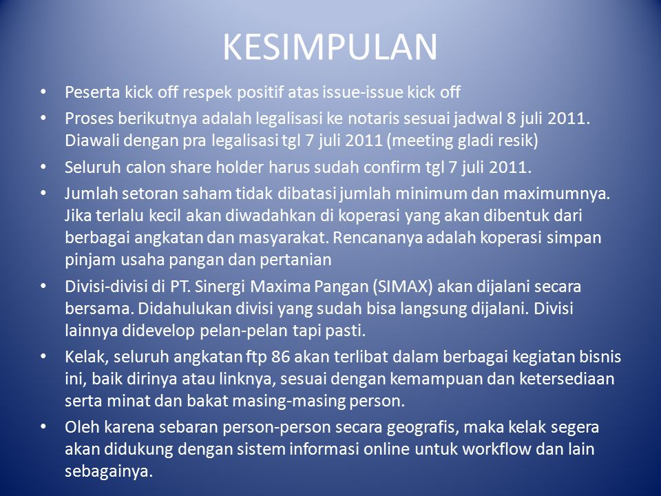 KESIMPULAN Peserta kick off respek positif atas issue-issue kick off Proses berikutnya adalah legalisasi ke notaris sesuai jadwal 8 juli 2011. Diawali