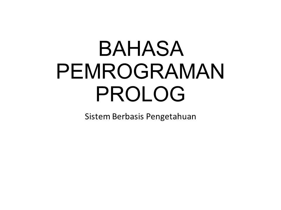 BAHASA PEMROGRAMAN PROLOG Sistem Berbasis Pengetahuan