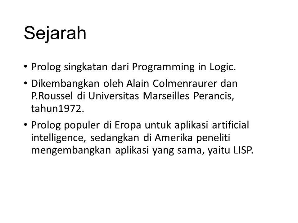 Sejarah Prolog singkatan dari Programming in Logic. Dikembangkan oleh Alain Colmenraurer dan P.Roussel di Universitas Marseilles Perancis, tahun1972.