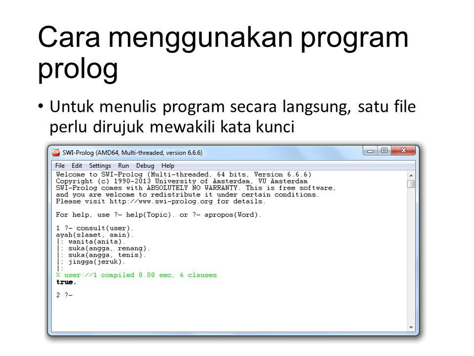 Cara menggunakan program prolog Untuk menulis program secara langsung, satu file perlu dirujuk mewakili kata kunci