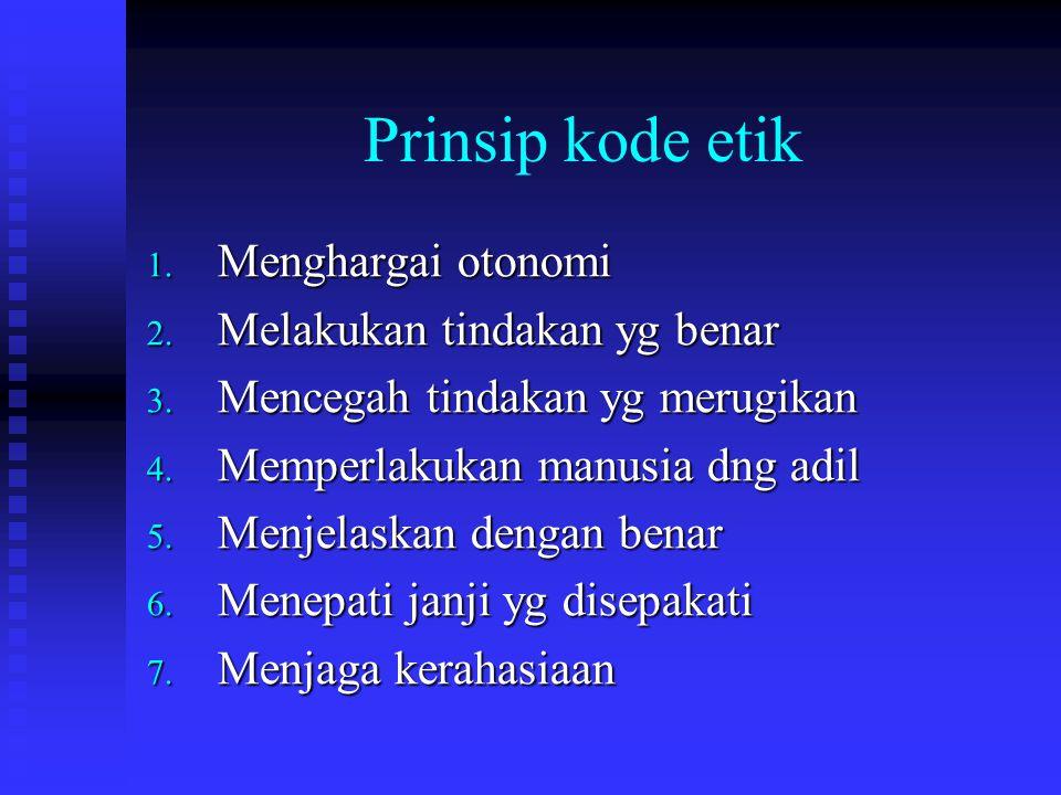 Prinsip kode etik 1.Menghargai otonomi 2. Melakukan tindakan yg benar 3.