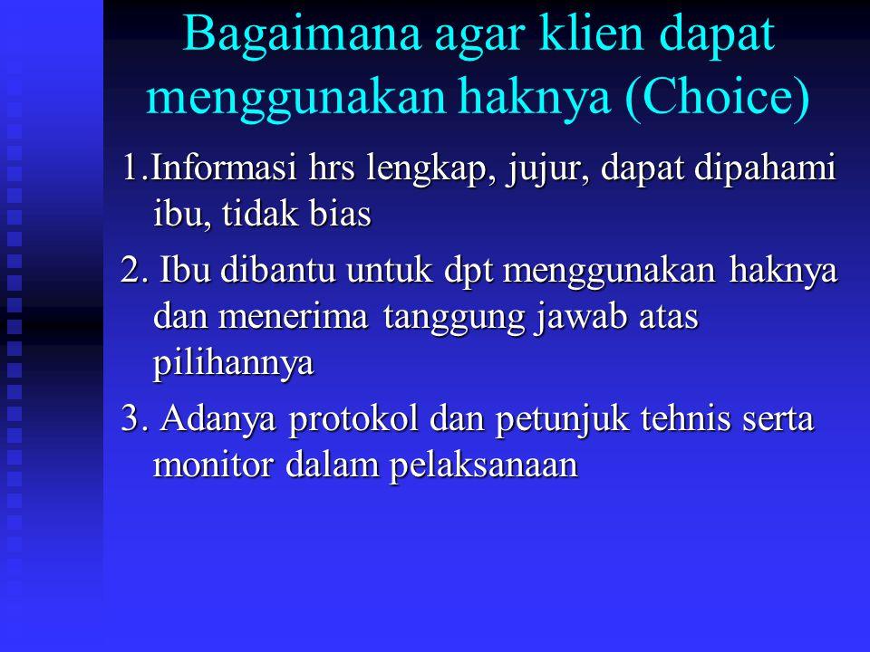 Bagaimana agar klien dapat menggunakan haknya (Choice) 1.Informasi hrs lengkap, jujur, dapat dipahami ibu, tidak bias 2.